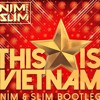 This Is Vietnam ( Nim & Slim Bootleg )[ FREE DOWNLOAD ]