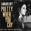 Lana Del Rey - Pretty When You Cry (RollshyBeatz Bootleg)