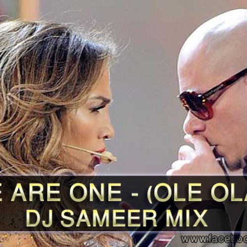 We Are One - (Ole Ola) DJ Sameer Mix