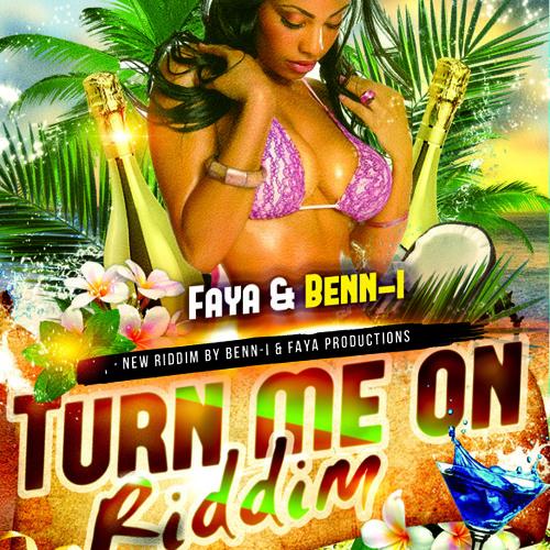Turn Me On Riddim (prod. Benn-i & Faya)