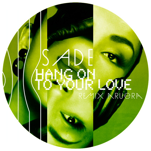 Sade - Hang On To Your Love (Aruera EDIT)*freeDLWD*