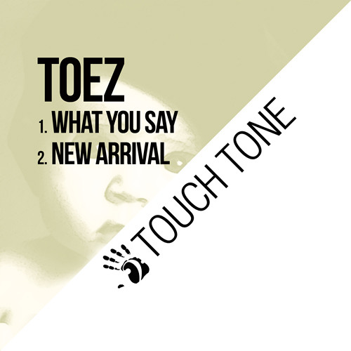 Toez - What You Say / New Arrival (TOUCH024)