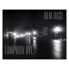 Rem Ro$e x Lampoon Ave.