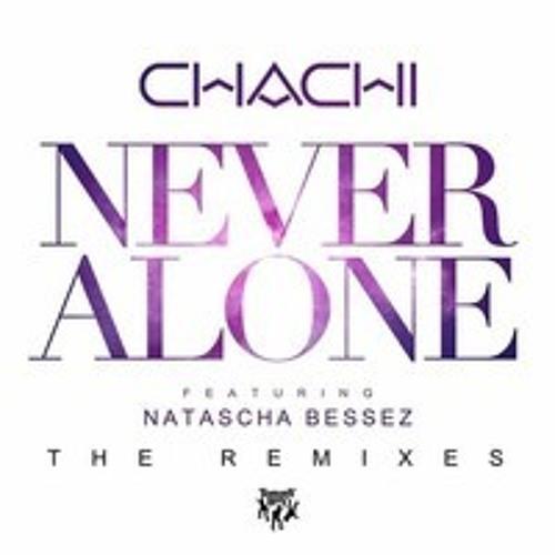 DJ Chachi - Never Alone ft. Natascha Bessez (Ruxell Remix)