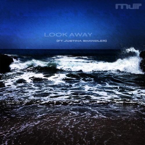 Look Away (ft. Justina Shandler)