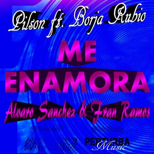 Me enamora - Pilson Ft. Borja Rubio (Alvaro Sanchez & Fran Ramos Remix)