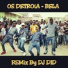 Os DETROia - BELA RMx By DJ DiD