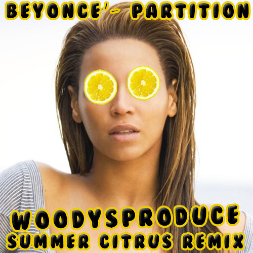 Beyoncé- Partition (WoodysProduce Summer Citrus Remix #2)