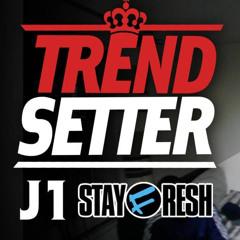 J1 (StayFresh) - #TrendSetter
