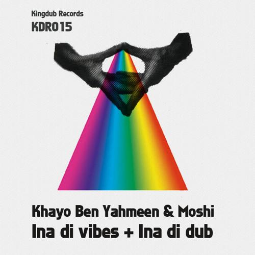 Khayo Ben Yahmeen & Moshi - Ina di vibes + ina di dub