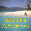 Summer In The 90's!