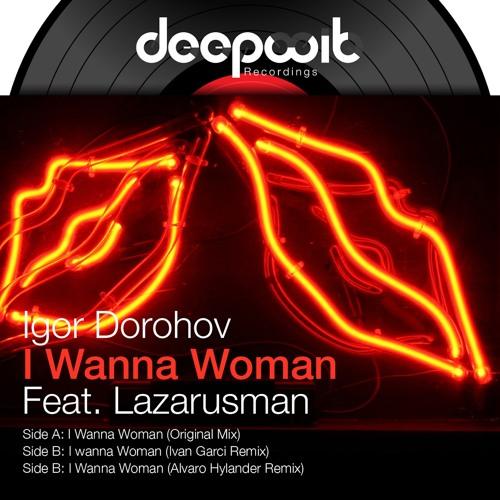 I Wanna Woman Feat. Lazarusman (Ivan Garci Remix)