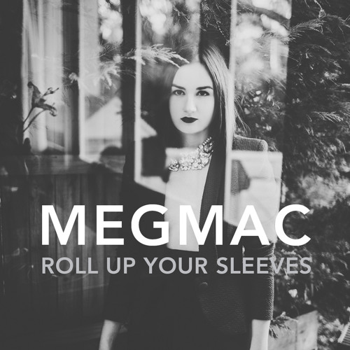 MEG MAC - Roll Up Your Sleeves