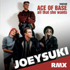 Ace Of Base - All That She Wants (JOEYSUKI Remix)  --  OUT NOW