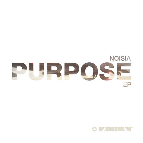 Noisia - Purpose EP (Out Now) [Vision Recordings]