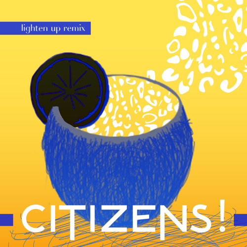 "CITIZENS! - ""Lighten Up"" (Cesare Remix)"