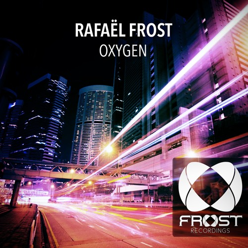 Rafael Frost - Oxygen (Original Mix)