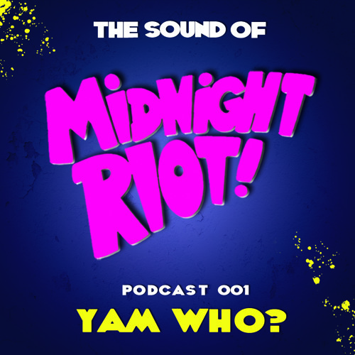 THE SOUND OF MIDNIGHT RIOT! - Podcast 001 - Yam Who?