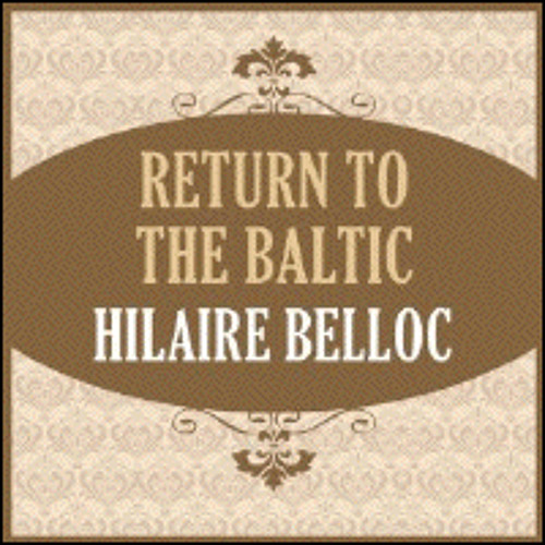 RETURN TO THE BALTIC by Hillaire Belloc, read by Alex Hyde-White