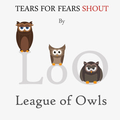 Tears For Fears - Shout (League of Owls Remix)