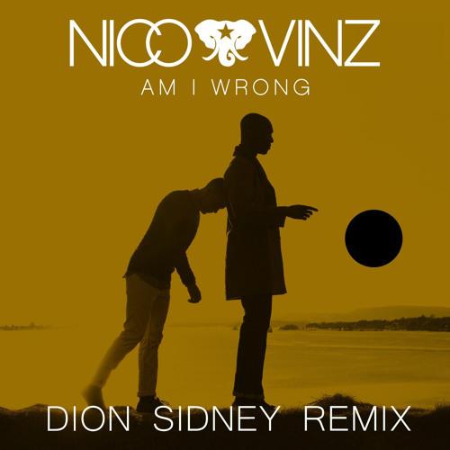 Nico & Vinz - Am I Wrong (Dion Sidney Remix)