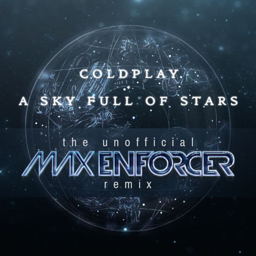 Coldplay - A Sky Full Of Stars (The Unofficial Remix by Max Enforcer) Artworks-000083849768-vggllw-t500x500