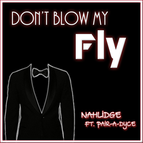 Don't Blow My Fly