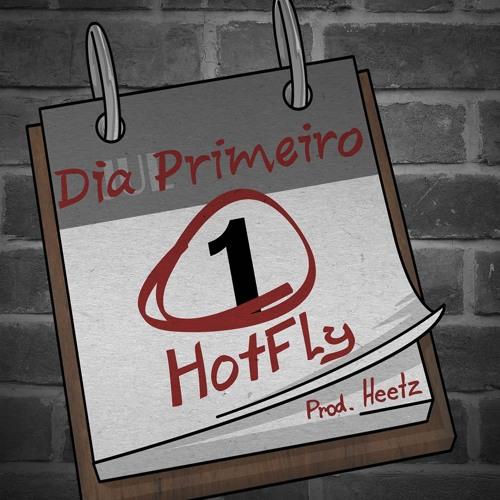 Hot Fly - Dia Primeiro (Prod. Heetz)