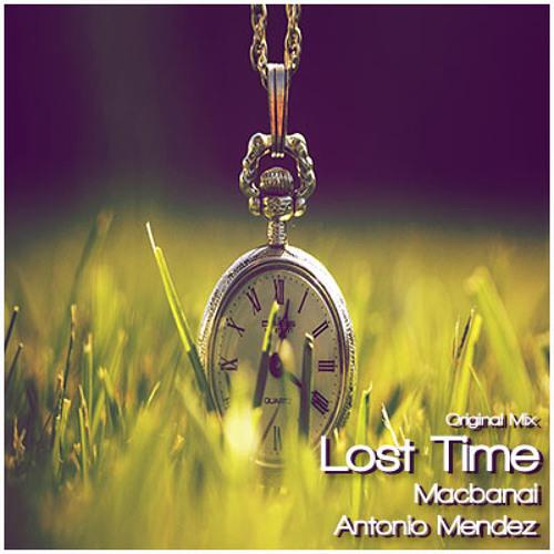 Macbanai & Antonio Mendez - Lost Time (Original Mix) LINK DE DESCARGA EN LA DESCRIPCION