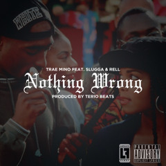 Trae Mino - Nothing Wrong (Feat. Slugga & Rell)