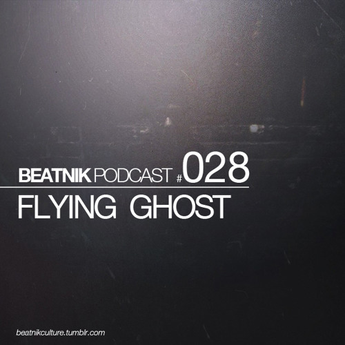 BEATNIK PODCAST  #028 Flying Ghost