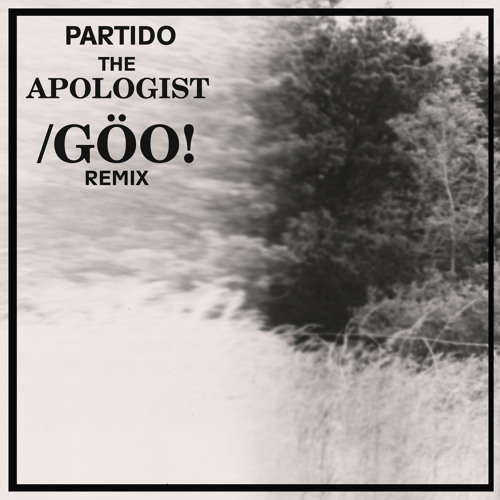 The Apologist (Dj /Göo! Remix)