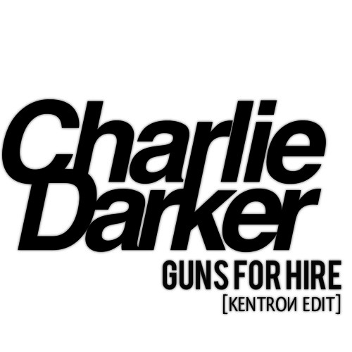 Charlie Darker - Guns For Hire [KENTROИ EDIT]