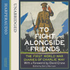 To Fight Alongside Friends: The WW1 Diaries of Charlie May, Edited by Gerry Harrison mp3