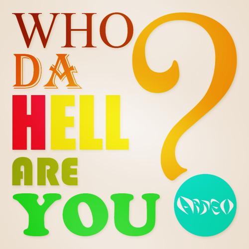 Arteo - Who Da Hell Are You [FREE DL]
