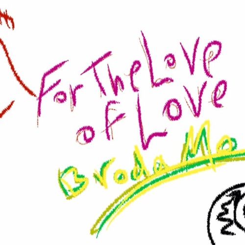 Broda Mo - For the love of love