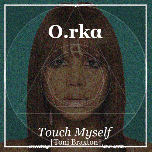 O.rka - Touch Myself
