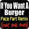 If You Want A Burger (Face Fart Remix)