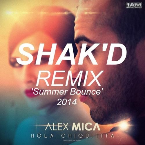 Alex Mica - Hola Chiquitita (Shak'D  'Summer Bounce' Remix)!!Out Now!!