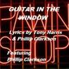 GUITAR IN THE WINDOW (Lyrics by Tony & Phillip - Featuring Phillip Clarkson) original 2014