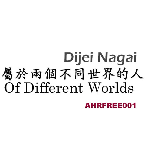 Dijei Nagai - Of Different Worlds [Amp'dHelixRecordings](AHRFREE001) (FREE DOWNLOAD)