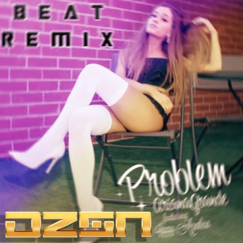 Ariana Grande - Problem Ft. Iggy Azalea (DZON Beat Remix)*FREE DOWNLOAD*
