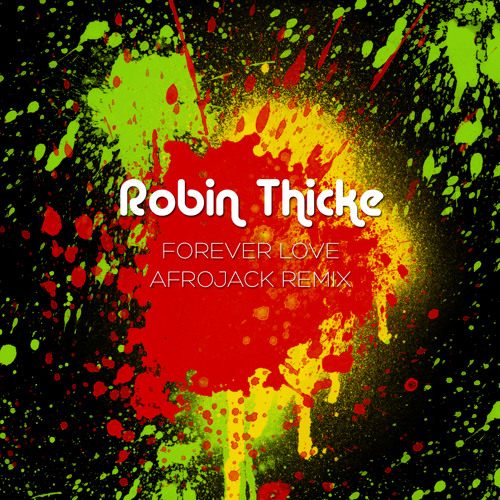 Robin Thicke - Forever Love (Afrojack Remix)