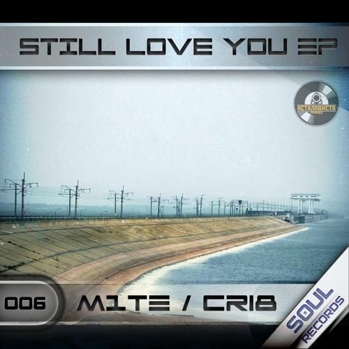 M1te - Still Love You (Cri8 Remix) [SOUL006] Soul Records