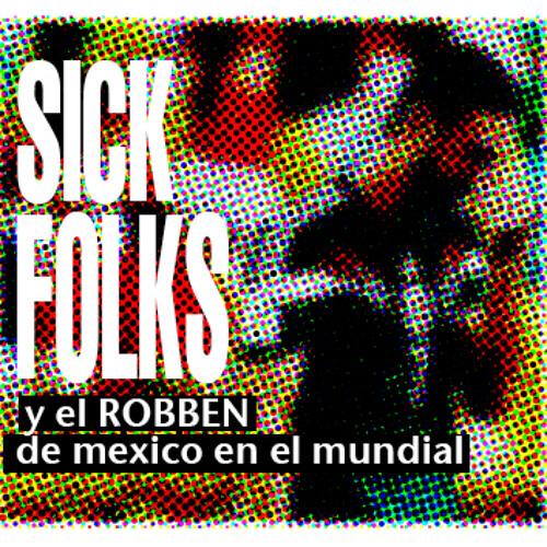 """SICK FOLKS y el """"ROBBEN"""" de mexico en la copa del mundo"""