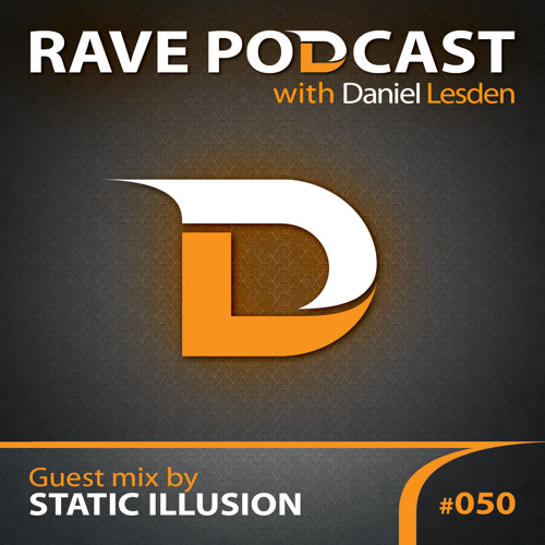 Daniel Lesden - Rave Podcast 050: guest mix by Static Illusion (Russia)