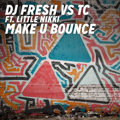 DJ Fresh VS TC Feat. Little Nikki - 'Make U Bounce' (Out Now)