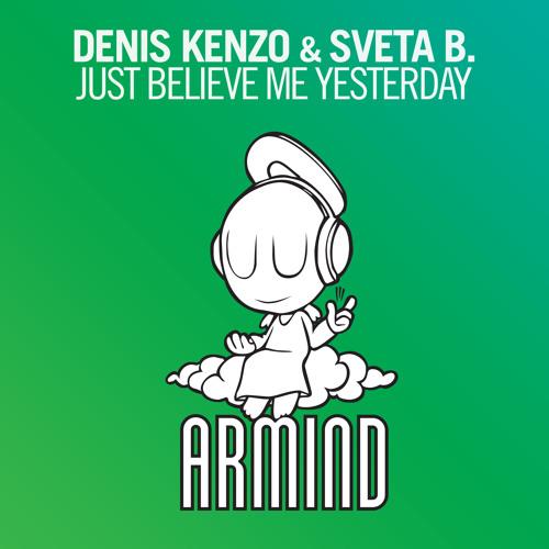 Denis Kenzo & Sveta B. - Just Believe Me Yesterday [OUT NOW!]