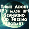 Think About (P's Mush Up) /仙人掌 feat.KID FRESINO & Sugbabe