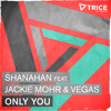 Shanahan feat. Jackie Mohr & Vegas - Only You [OUT NOW!]